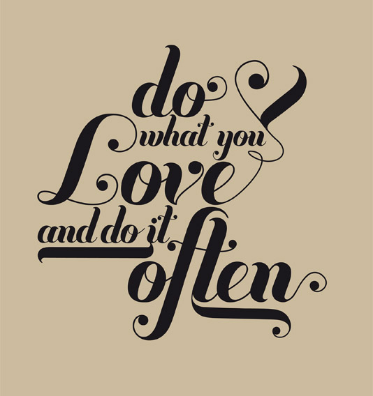 do-what-you-love-and-do-it-often