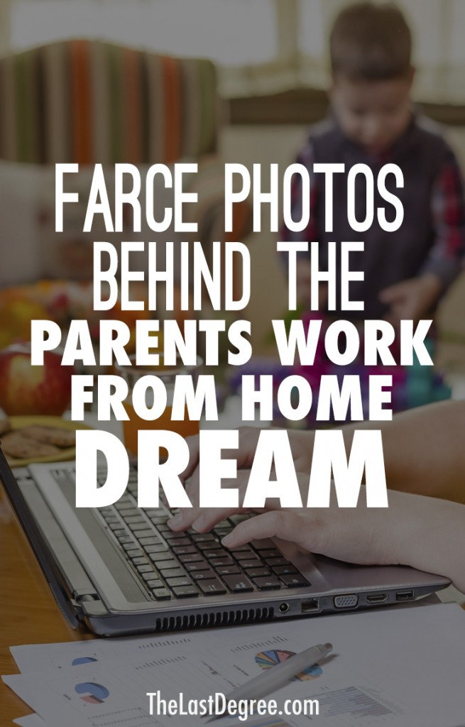 Farce Photos behind parent work from home dream